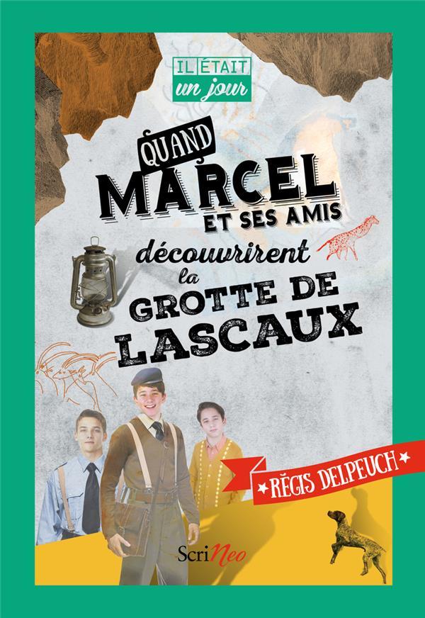 IL ETAIT UN JOUR... ; quand Marcel et ses amis découvrirent la grotte de Lascaux