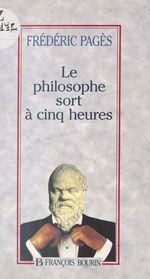 Le philosophe sort à cinq heures  - Frédéric Pagès