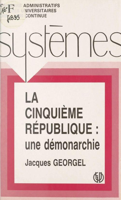 La Cinquième République : une démonarchie