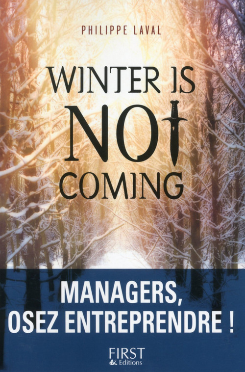 Winter is not coming : Managers, osez entreprendre !