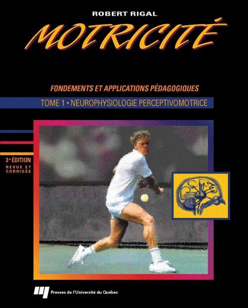 Motricité humaine ; fondements et applications pédagogiques t.1 ; neurophysiologie perceptivomotrice