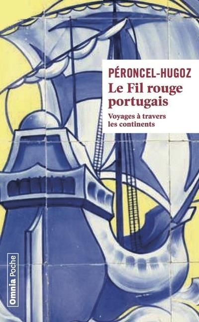 LE FIL ROUGE PORTUGAIS - VOYAGE A TRAVERS LES CONTINENTS