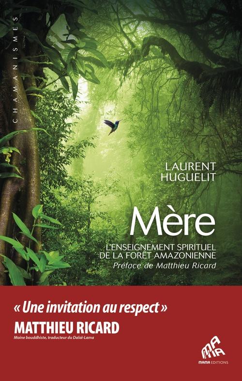 Mère ; l'enseignement spirituel de la forêt amazonienne