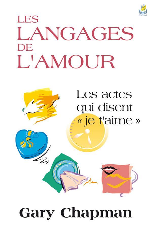 """Les Langages De L'Amour ; Les Actes Qui Disent """"Je T'Aime"""
