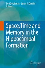 Space,Time and Memory in the Hippocampal Formation  - Dori Derdikman - James J. Knierim