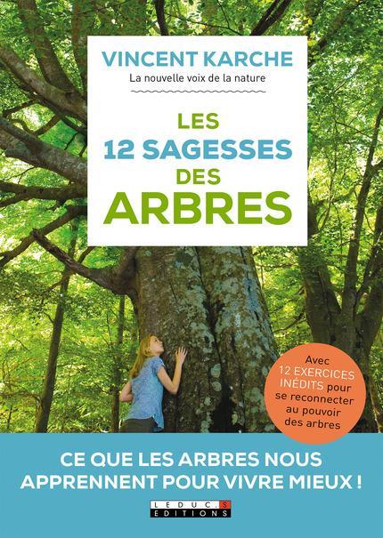 Les 12 sagesses des arbres ; ce que les arbres nous apprennent pour vivre mieux !