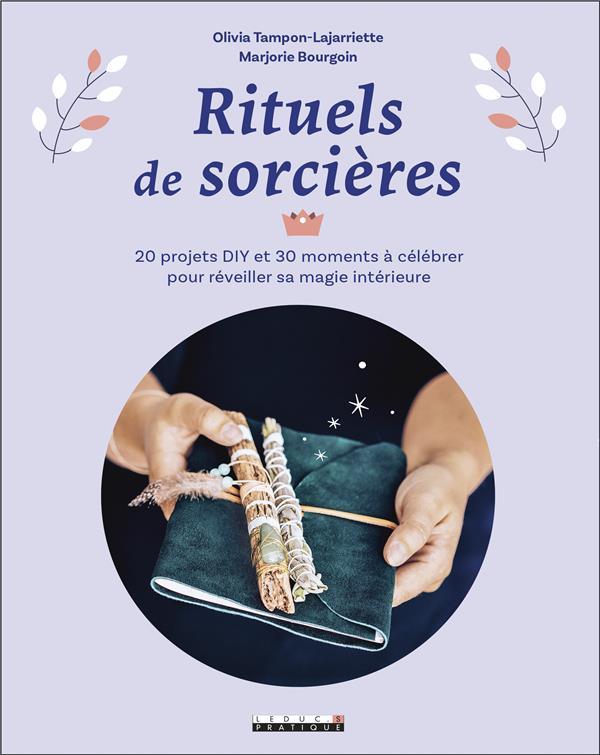 Rituels de sorcières ; 20 projets DIY et 30 moments à célébrer pour réveiller sa magie intérieure