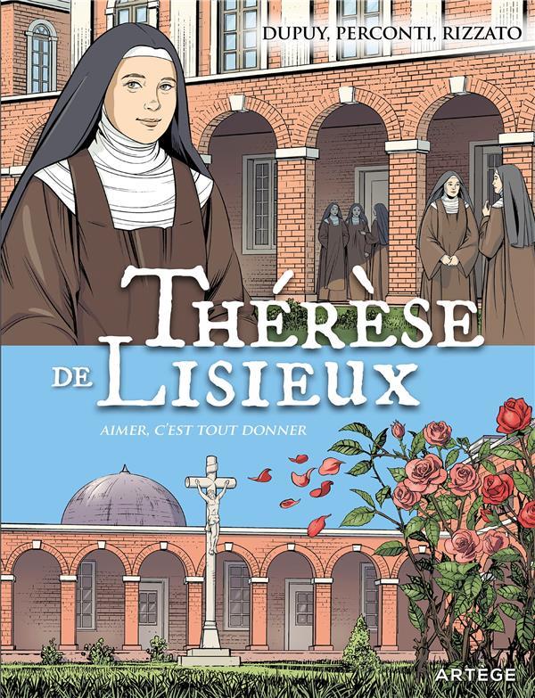 Thérèse de Lisieux ; aimer c'est tout donner