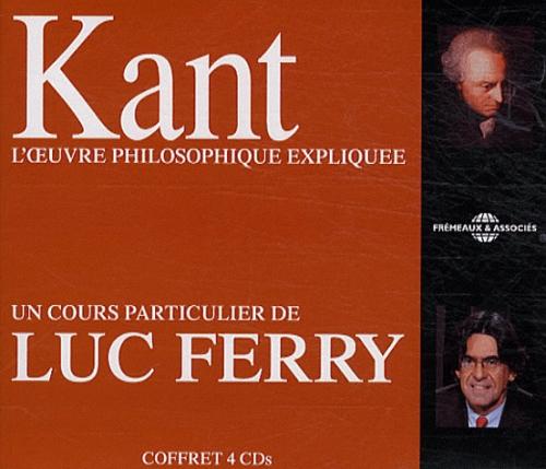 Kant, L'Oeuvre Philosophique Expliquee ; Un Cours Particulier De Luc Ferry