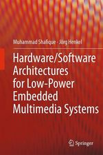 Hardware/Software Architectures for Low-Power Embedded Multimedia Systems  - Jörg Henkel - Muhammad Shafique