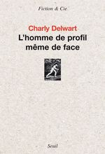 Vente EBooks : L'Homme de profil même de face  - Charly Delwart