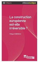 Vente Livre Numérique : La construction européenne est-elle irréversible ?  - La Documentation française - Philippe Huberdeau