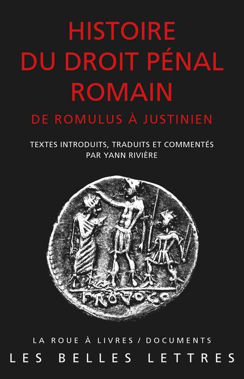 Histoire du droit pénal romain ; de Romulus à Justinien