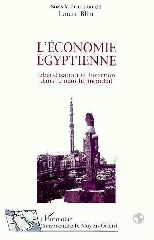 L'economie egyptienne - liberalisation et insertion dans le marche mondial