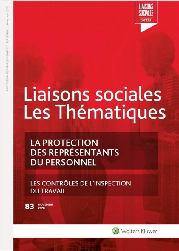 Liaisons sociales ; les thématiques T.83 ; la protection des representants du personnel ; les contrôles de l'inspection du travail