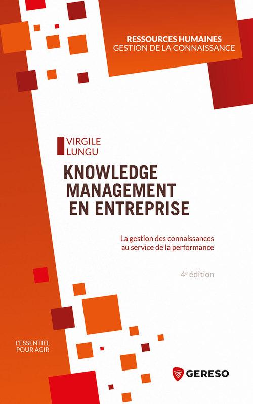 Knowledge management en entreprise ; la gestion des connaissances au service de la performance (4e édition)