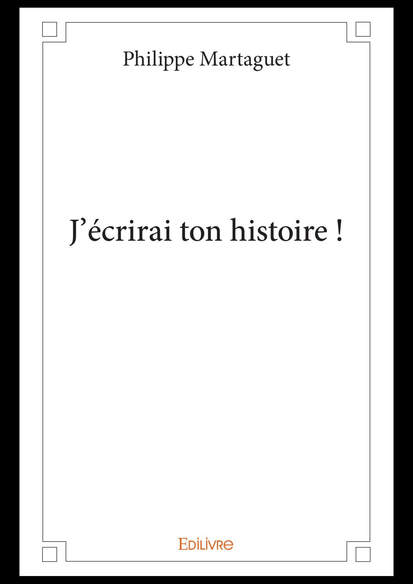 J'écrirai ton histoire !  - Philippe Martaguet