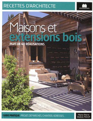 Maisons Et Extensions Bois ; Plus De 60 Realisations