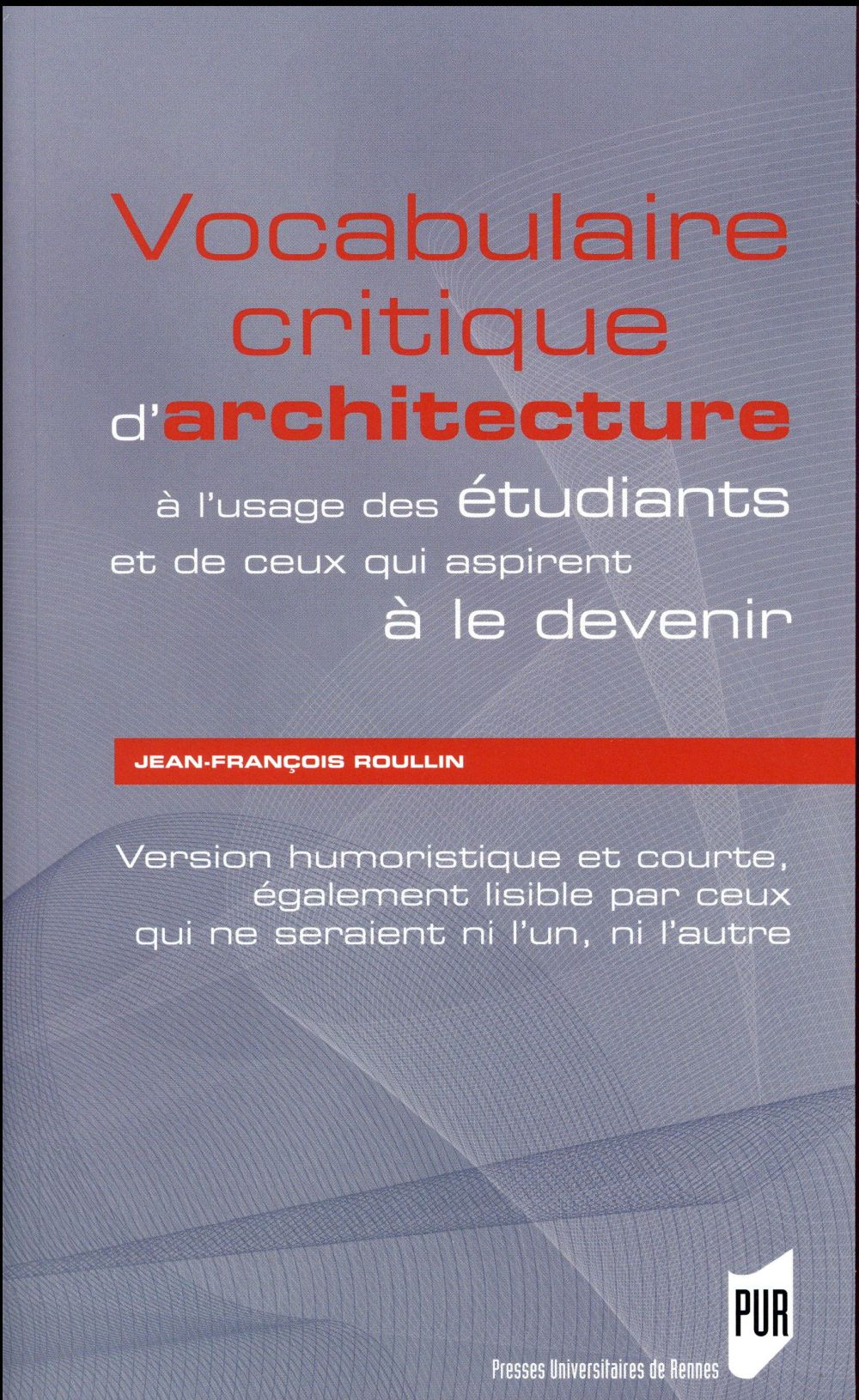 Vocabulaire Critique D'Architecture ; Version Humoristique Et Courte, Egalement Lisible Par Ceux Qui Ne Seraient Ni L'Un, Ni L'Autre