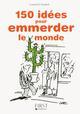 PETIT LIVRE DE - 150 IDEES POUR EMMERDER LE MONDE