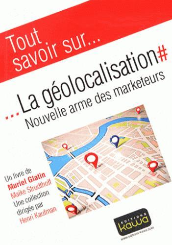 Tout savoir sur... ; la géolocalisation ; nouvelle arme des marketeurs