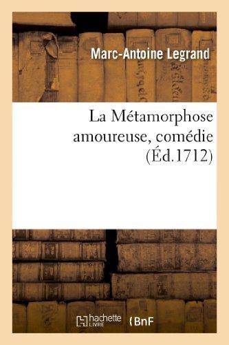 La metamorphose amoureuse, comedie