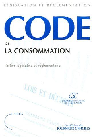 Code de la consommation ; parties législative et réglementaire (édition 2005)