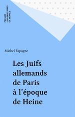 Vente Livre Numérique : Les Juifs allemands de Paris à l'époque de Heine  - Michel Espagne