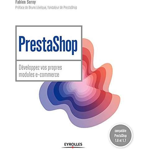 Prestashop ; Developpez Vos Propres Modules E-Commerce ; Compatible Prestashop 1.6 Et 1.7