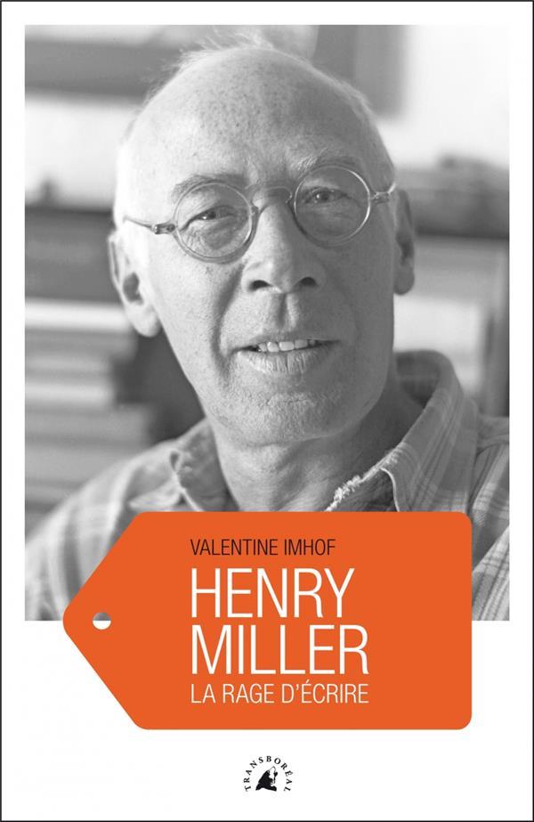Henry Miller ; la rage d'écrire