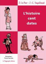 Vente EBooks : L'Histoire cent dates  - Pascal Jousselin - Dominique Le Pors - Jean-Christophe Templéraud