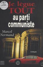 Je lègue tout au parti communiste