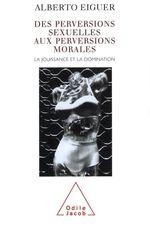 Vente EBooks : Des perversions sexuelles aux perversions morales ; la jouissance et la domination  - Alberto Eiguer