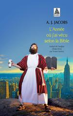 Couverture de L'Annee Ou J'Ai Vecu Selon La Bible - Ou L'Humble Quete D'Un Homme Qui Chercha A Suivre La Bible Aus