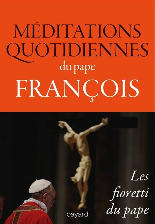 Méditations quotidiennes ; les fioretti du pape