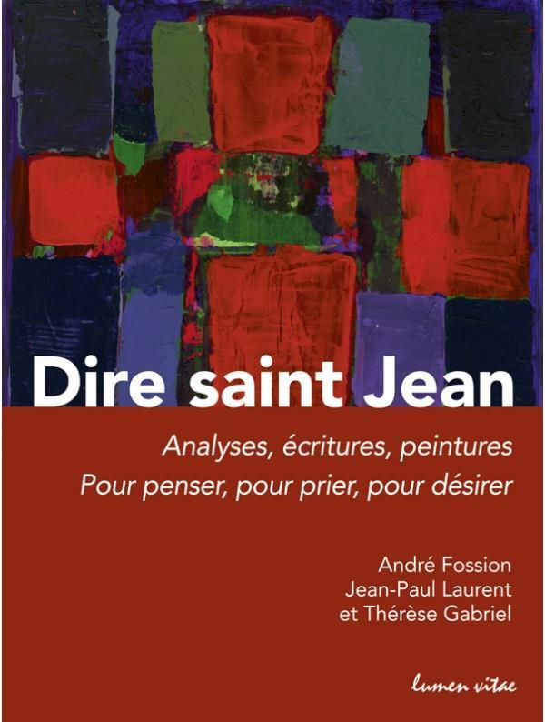 Dire Saint Jean ; analyses, écritures, peintures ; pour penser, pour prier, pour désirer