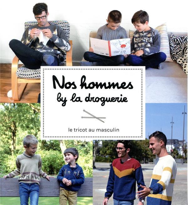 Nos hommes by la droguerie ; le tricot au masculin