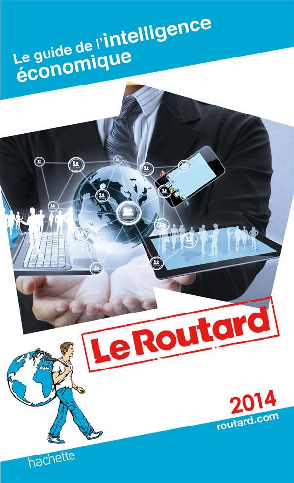 Guide du Routard ; de l'intelligence économique (édition 2014)
