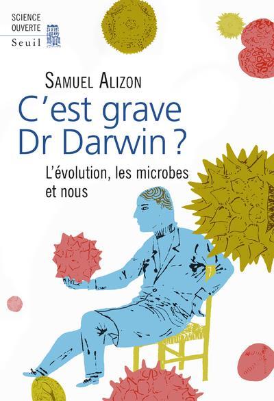 C'est grave, Dr Darwin ? l'évolution, les microbes et nous