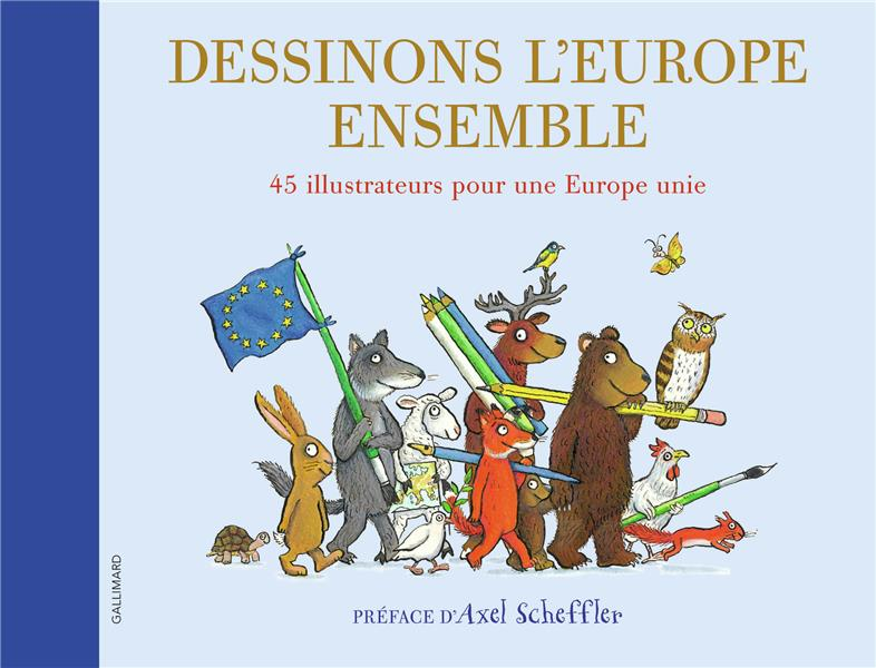 Dessinons l'Europe ensemble ; 45 illustrateurs pour une Europe unie