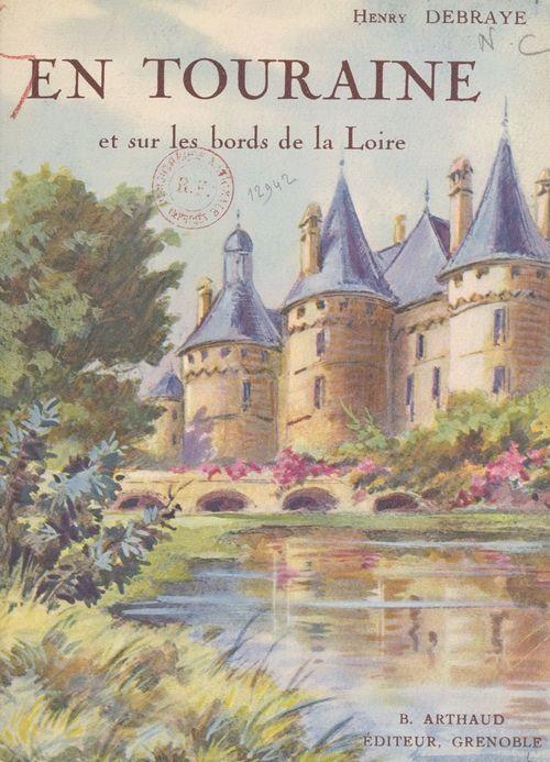 En Touraine et sur les bords de la Loire : châteaux et paysages