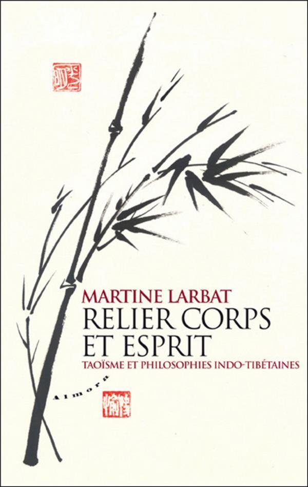 Relier Corps Et Esprit ; Taoisme Et Philosophies Indo-Tibetaines