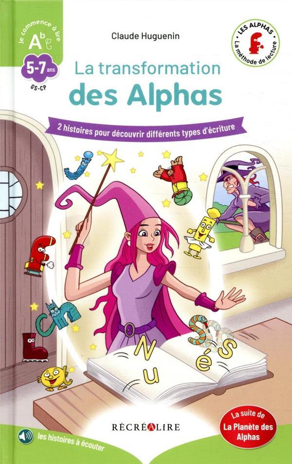 Apprendre à lire avec les Alphas ; la transformation des Alphas ; 2 histoires pour découvrir différents types d'écriture
