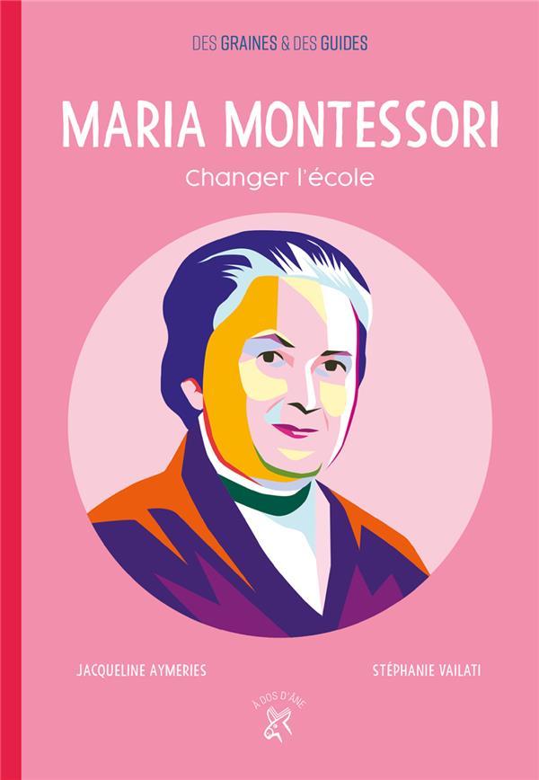 Maria Montessori ; changer l'école