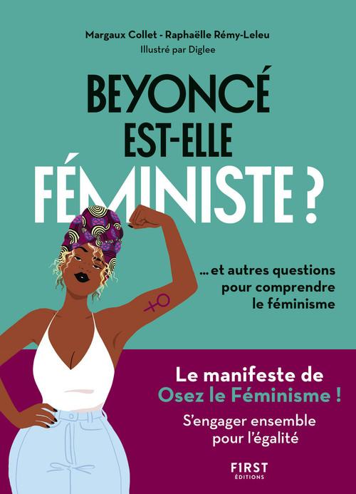 Beyoncé est-elle féministe ? et 10 autres questions pour comprendre le féminisme  - Raphaelle Remy-Leleu  - Margaux Collet  - Diglee