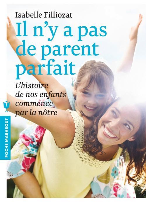 IL N'Y A PAS DE PARENT PARFAIT - L'HISTOIRE DE NOS ENFANTS COMMENCE PAR LA NOTRE