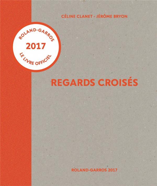 Regards croisés ; Roland-Garros 2017