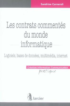 Les contrats commentés du monde informatique ; logiciels, bases de données, multimédia, internet