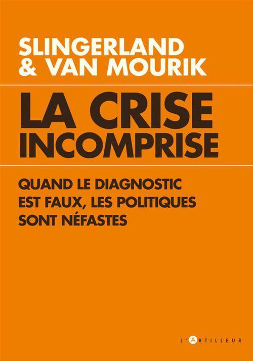 La crise incomprise ; quand le diagnostic est faux, les politiques sont néfastes