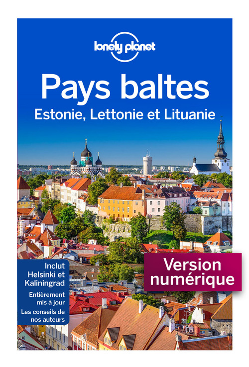 Pays Baltes ; Estonie, Lettonie et Lituanie (3e édition)